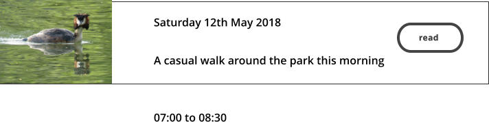 read  Saturday 12th May 2018   A casual walk around the park this morning    07:00 to 08:30 read